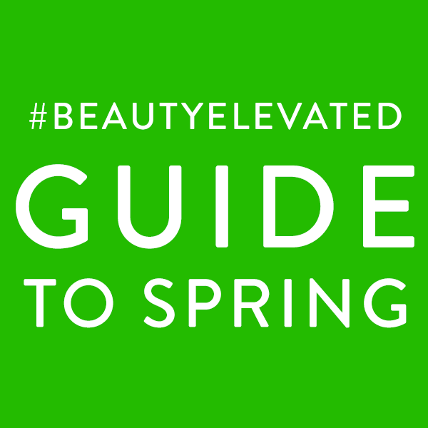 #BEAUTYELEVATED Guide to Spring