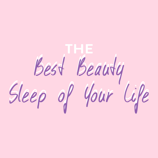 The Best Beauty Sleep of Your Life